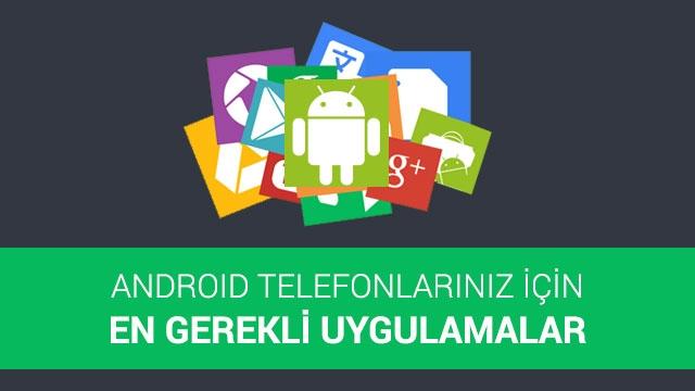 Android Telefonlarınız İçin En Gerekli Uygulamalar
