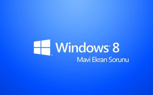Windows 8 Mavi Ekran Verince Yapılması Gerekenler