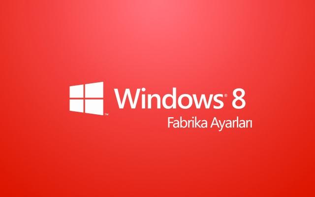 Windows 8 Fabrika Ayarlarına Geri Dönmenin 4 Yolu