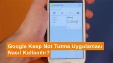 Google Keep Not Tutma Uygulaması Nasıl Kullanılır?