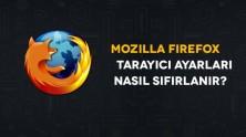 Firefox Tarayıcı Ayarları Nasıl Sıfırlanır?