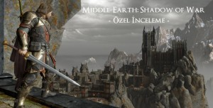 Middle-Earth: Shadow of War İncelemesi