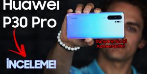 Huawei P30 Pro inceleme - Böylesini Görmediniz!