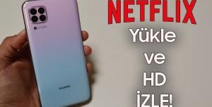 Huawei Akıllı Telefonlara Netflix Nasıl Yüklenir ve HD İzlenir?