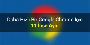 Daha Hızlı Bir Google Chrome için Yapmanız Gereken 11 İnce Ayar