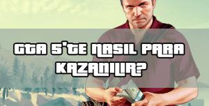 GTA 5'te Nasıl Para Kazanılır?