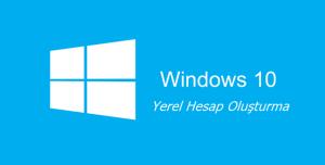 Windows 10'da Yeni Yerel Hesap Nasıl Oluşturulur?