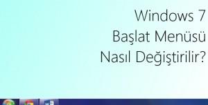Windows 7 Başlat Butonu Nasıl Değiştirilir?