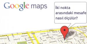 Google Maps İle İki Noktanın Uzaklığı Nasıl Ölçülür?