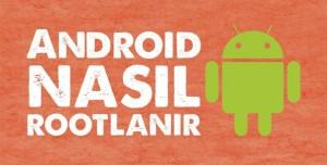 Android Nasıl Rootlanır? (Olmazsa olmaz bilgiler)