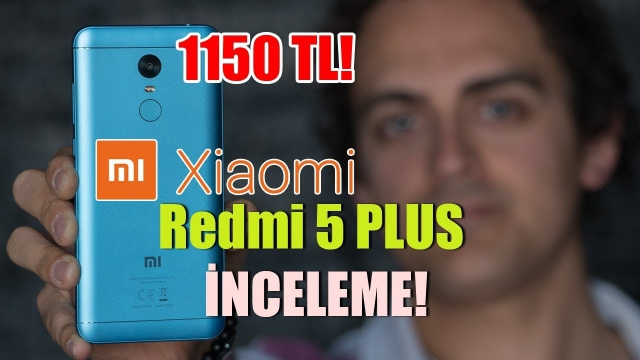 Xiaomi Redmi 5 Plus inceleme
