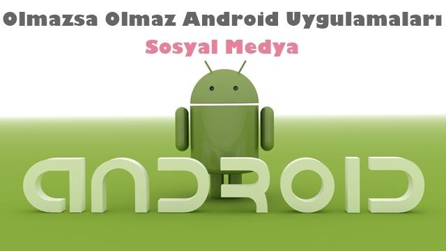 Olmazsa Olmaz Android Uygulamaları - Sosyal Medya