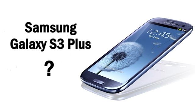 Samsung Galaxy S3 Plus Mı Geliyor?