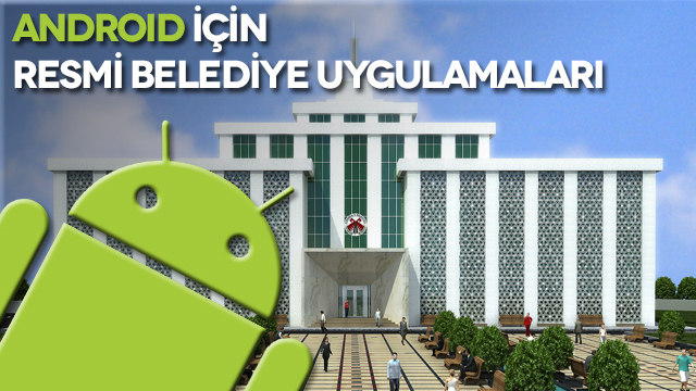 Android için Resmi Belediye Uygulamaları