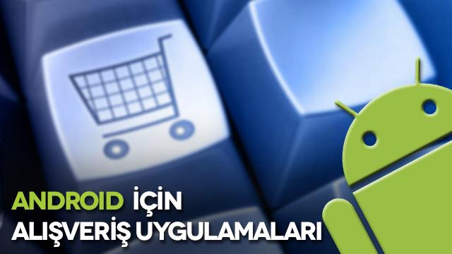 İnternetten Alışveriş Yapmayı Sevenler İçin Android Uygulamaları