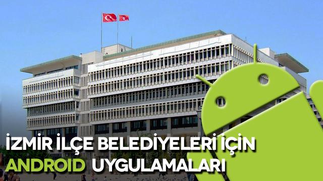 İzmir İlçe Belediyelerinin Android Uygulamaları