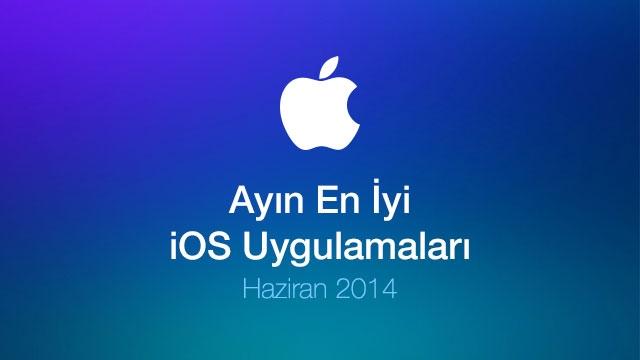 Ayın En İyi iOS Uygulamaları (Haziran 2014)
