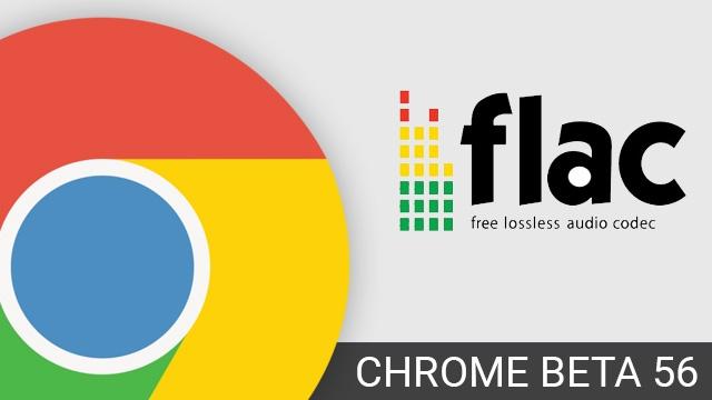 Google Chrome 56 Beta Sürümü Flac Desteği ile Güncellendi