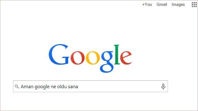 Aman Google Ne Oluyor Sana?