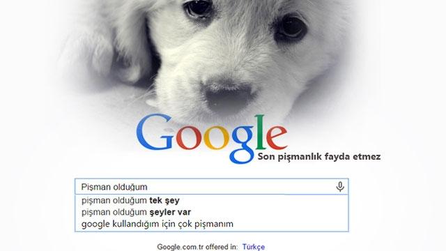 Google'da Son Pişmanlık Fayda Etmiyor