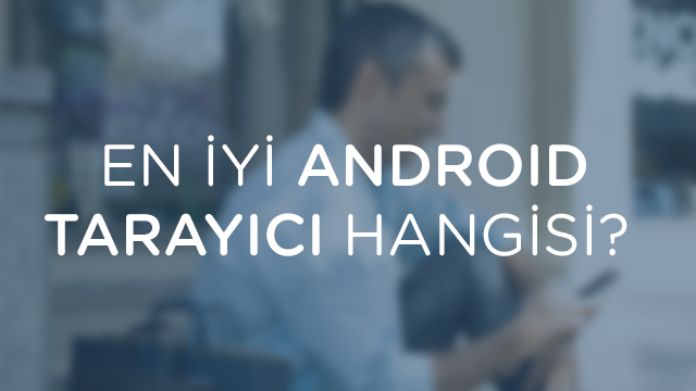 En İyi Android Web Browser Hangisi?