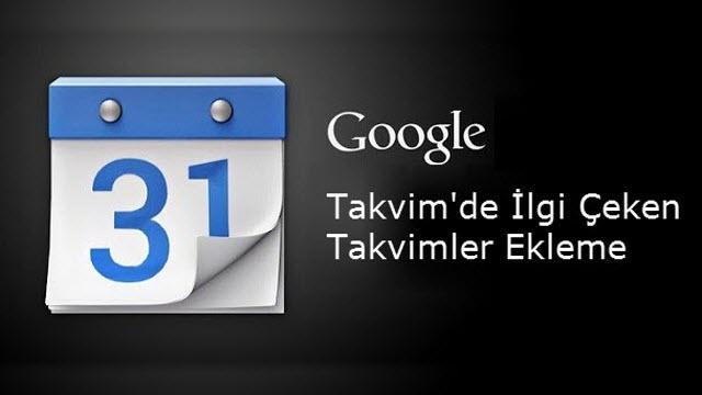 Google Takvim'de İlgi Çeken Takvimler Nasıl Eklenir?