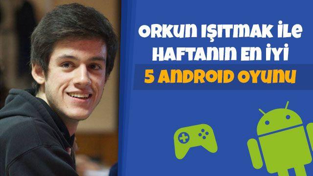 Orkun Işıtmak ile Haftanın En İyi 5 Android Oyunu - 1.Hafta