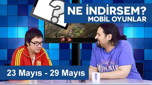 Ne İndirsem? Mobil Oyunlar 23-29 Mayıs