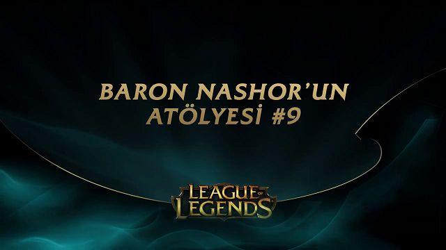 League of Legends - Baron Nashor'un Atölyesi 9. Bölüm