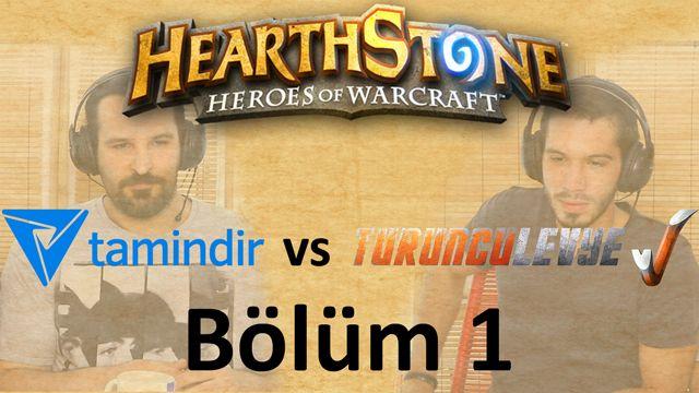 Hearthstone Turnuvası - TuruncuLevye vs Tamindir - Bölüm 1