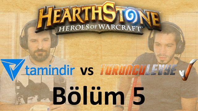 Hearthstone Turnuvası - TuruncuLevye vs Tamindir - Bölüm 5