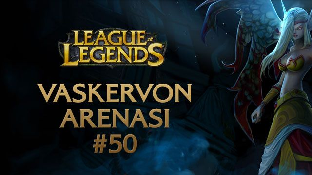 League Of Legends Vaskervon Arenası 50