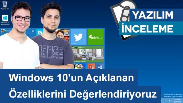 Windows 10'un Açıklanan Özelliklerini Değerlendiriyoruz