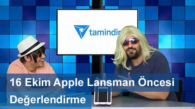 16 Ekim Apple Lansman Öncesi Değerlendirme
