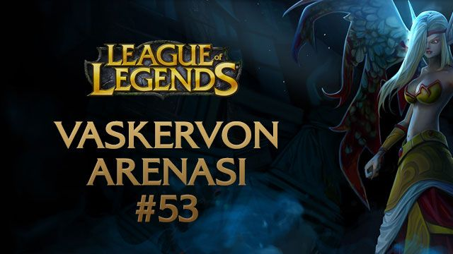 League Of Legends Vaskervon Arenası 53