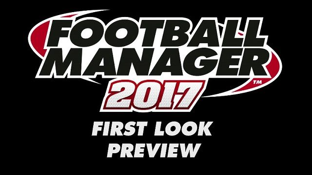Football Manager 2017 İlk Bakış Videosu Yayınlandı