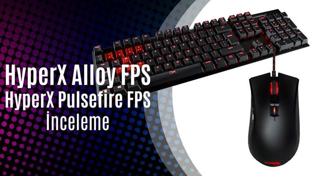 HyperX Alloy FPS Klavye - HyperX Pulsefire FPS Mouse İnceleme