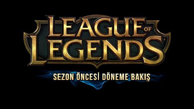 League of Legends - Sezon Öncesi Döneme Bakış