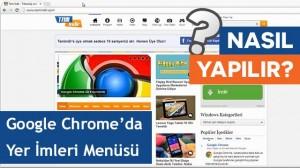 Google Chrome'da Yer İmleri Menüsü Nasıl Kullanılır?