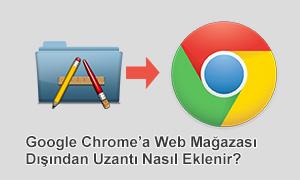 Google Chrome'a Web Mağazası Dışından Uzantı Ekleme